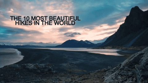 VIDEO: Top 10 Beautiful Hike In The World Give Us All Wanderlust